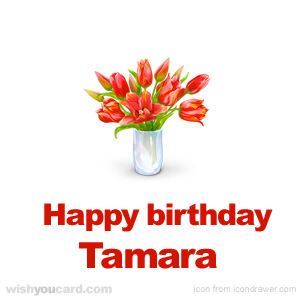 happy birthday tamara ; Tamara