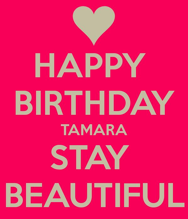 happy birthday tamara ; happy-birthday-tamara-stay-beautiful