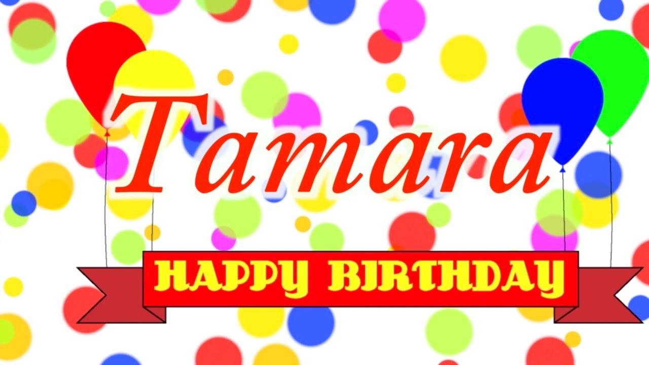 happy birthday tamara ; maxresdefault