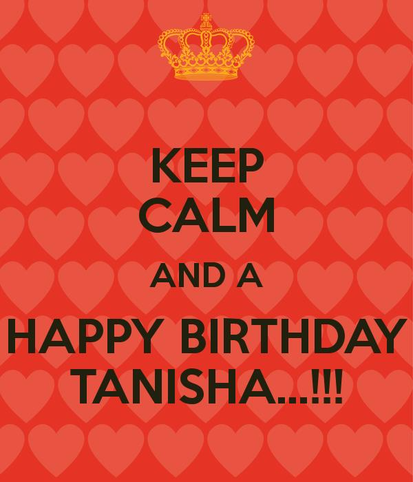 happy birthday tanisha ; keep-calm-and-a-happy-birthday-tanisha