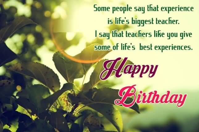 happy birthday teacher poem ; Some-People-Say-That-Experience-Is-Lifes-Biggest-Teacher-I-Say-That-Teaches-Like-You-Give-Some-Of-Life-Best-Experiences-Happy-Birthday