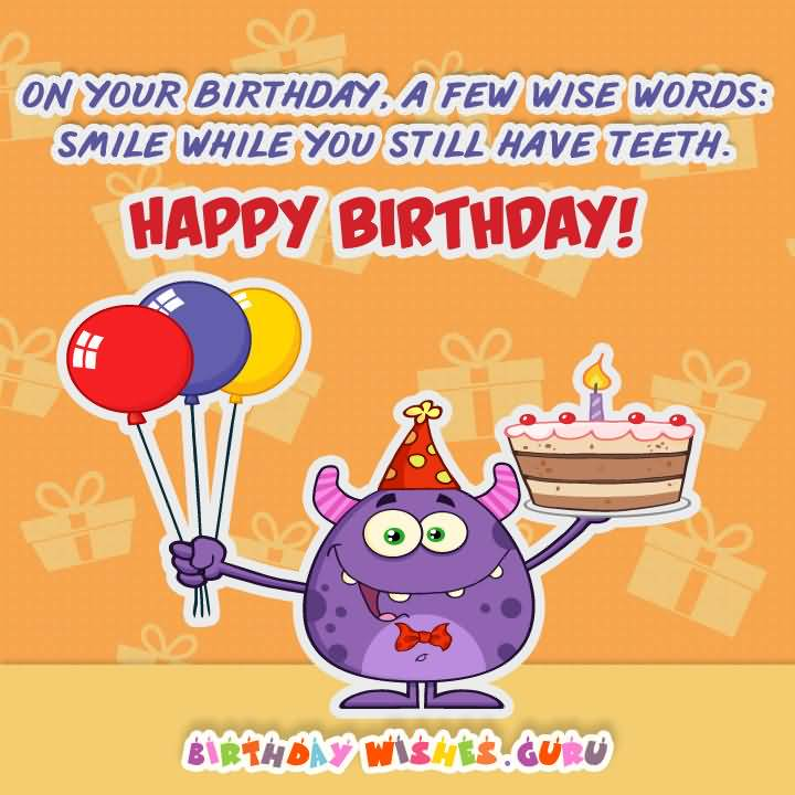 happy birthday teeth ; On-Your-Birthday-A-Few-Wise-Words-Smile-While-You-Still-Have-Teeth-Happy-Birthday