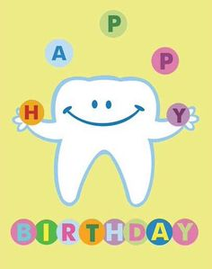 happy birthday teeth ; e994cd1265743c9c0b7fee150d379cd0