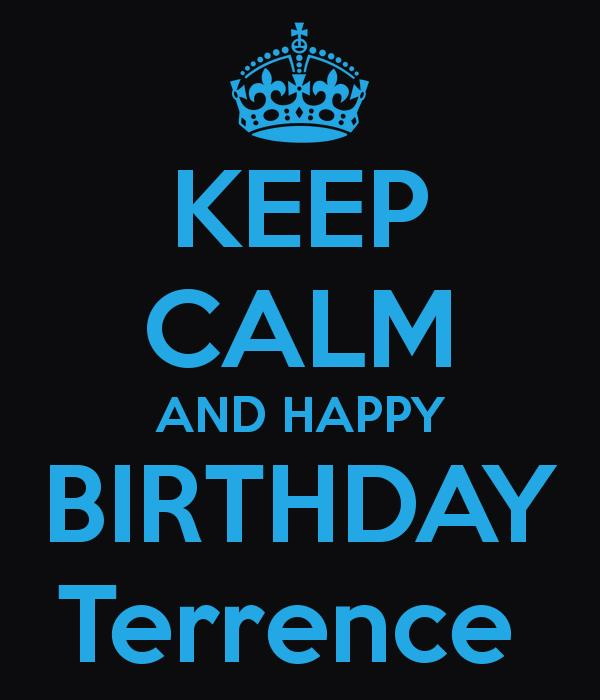 happy birthday terrence ; keep-calm-and-happy-birthday-terrence