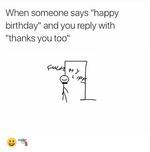 happy birthday thanks ; when-someone-says-happy-birthday-and-you-reply-with-lthanks-2578144