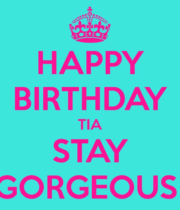 happy birthday tia images ; happy-birthday-tia-stay-gorgeous