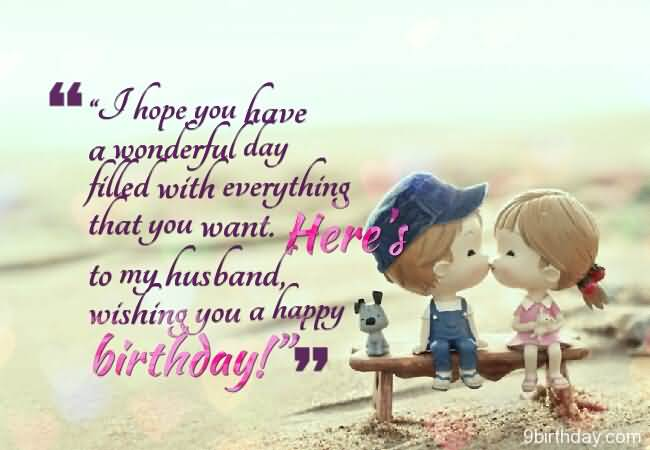 happy birthday to my husband ; I-Hope-You-Have-a-Wonderful-Day-Filled-With-Everything-That-You-Want-Heres-to-My-Husband-Wishing-You-A-Happy-Birthday