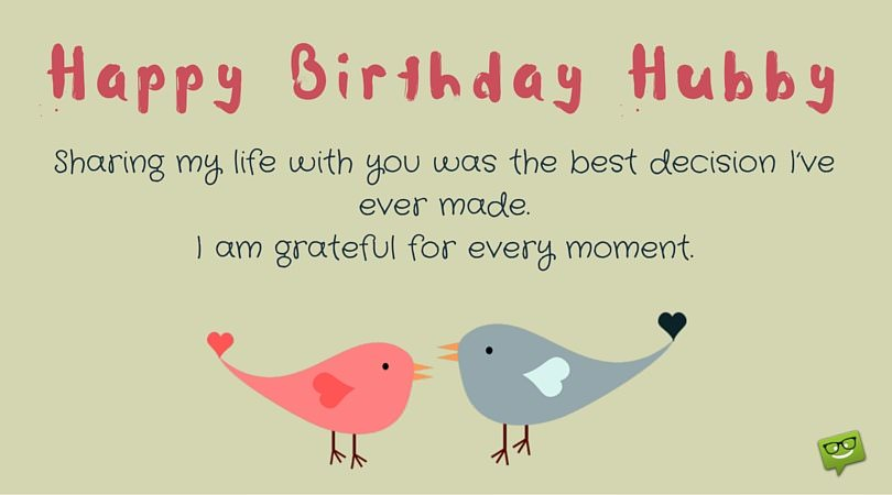 happy birthday to my husband ; Sharing-my-life-with-you-was-the-best-decision-I%25E2%2580%2599ve-ever-made