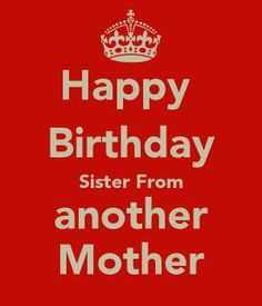 happy birthday to my sister from another mother message ; 750dc73625cbb0004416637067a5a3c5--mother-quotes-bff