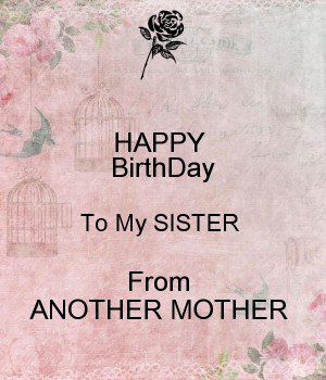 happy birthday to my sister from another mother message ; 852abf0970dc935cdee1fcc1b4f3b223