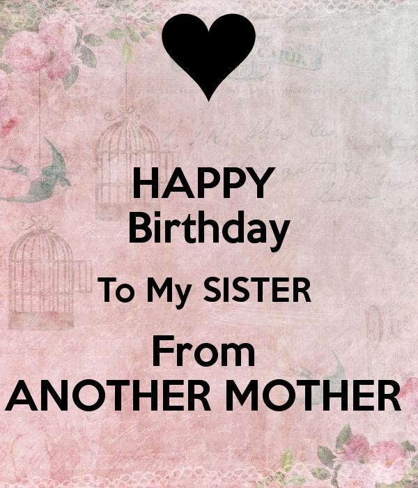 happy birthday to my sister from another mother message ; fb53965c97abd46799df1de3556cdc80