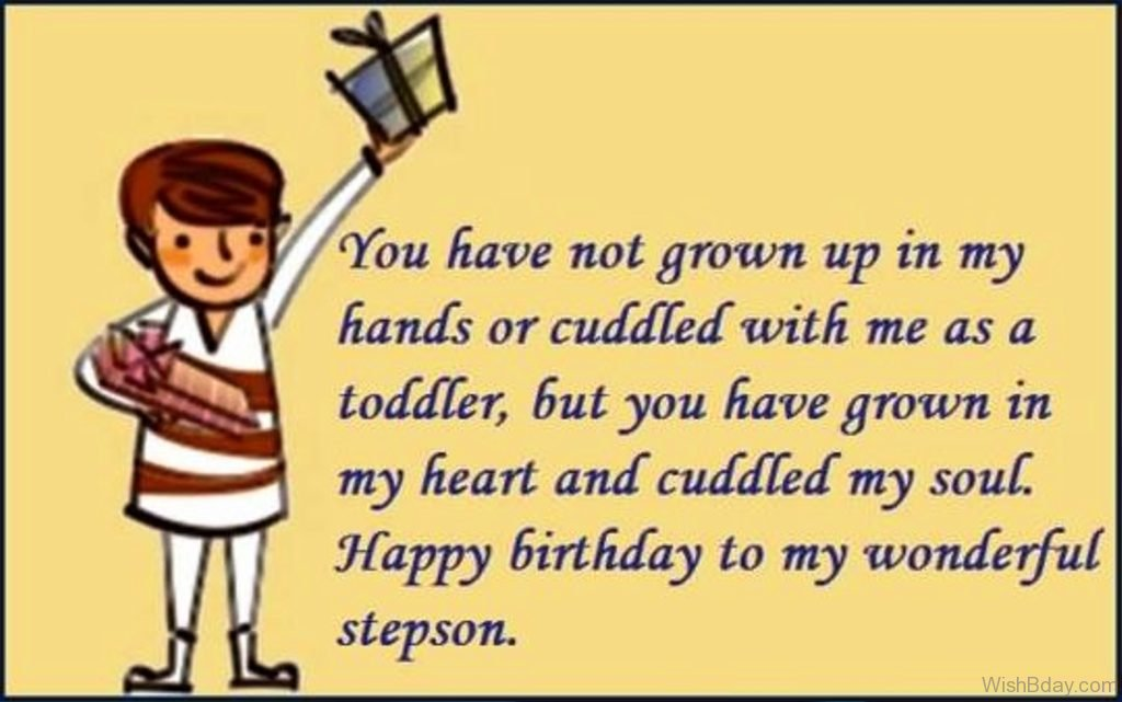 happy birthday to my stepson ; You-Have-Not-Grown-Up-In-My-Hands