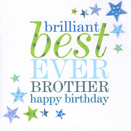 happy birthday to the best brother ever ; Brilliant-Best-Ever-Brother-Happy-Birthday
