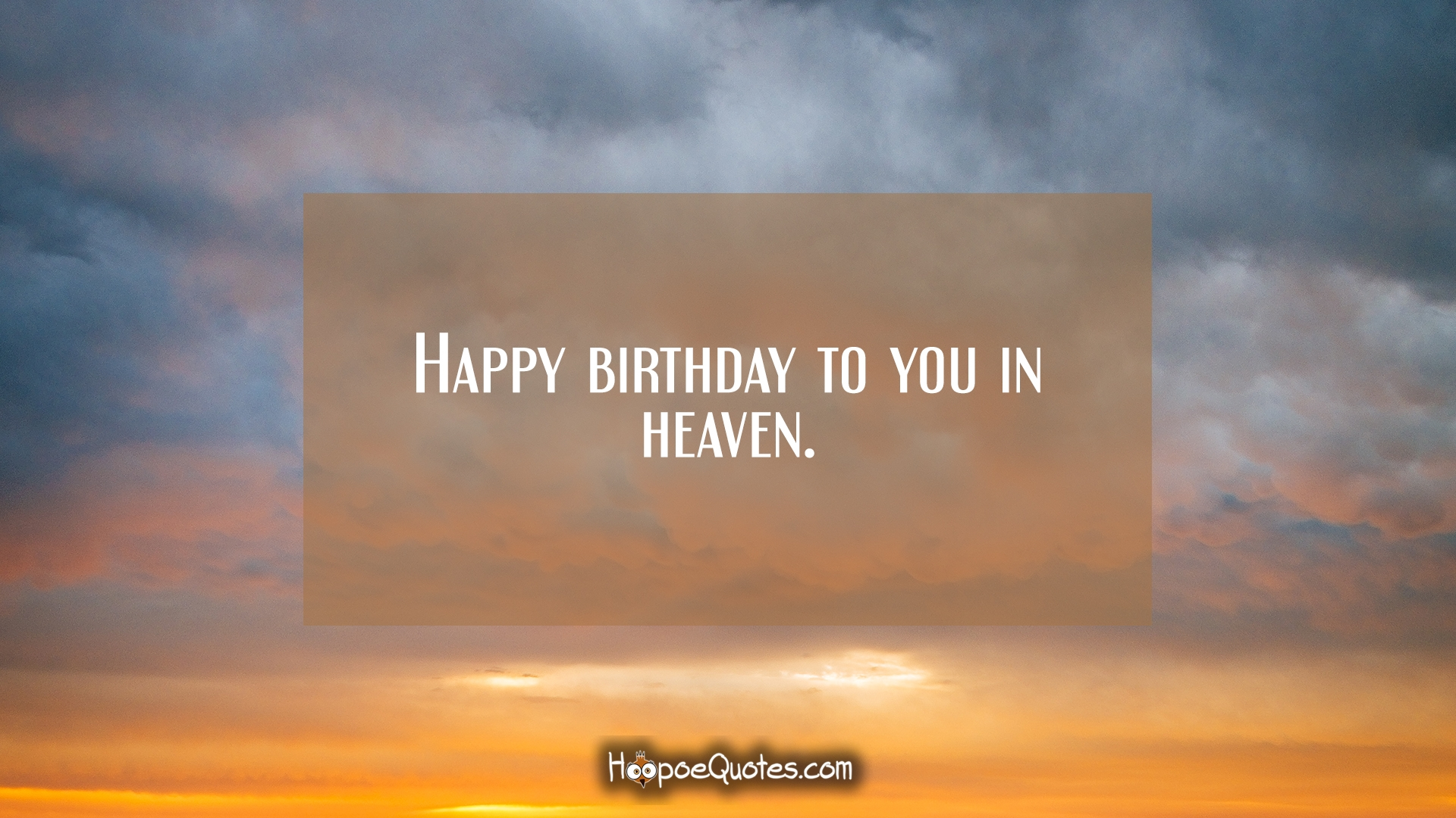happy birthday to you in heaven ; 05a237112c8857c4865ac58b4284e04d