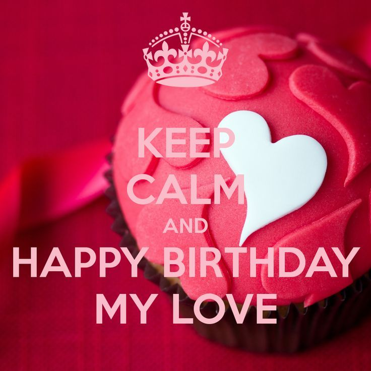 happy birthday to you my love ; 232513-Keep-Calm-And-Happy-Birthday-My-Love