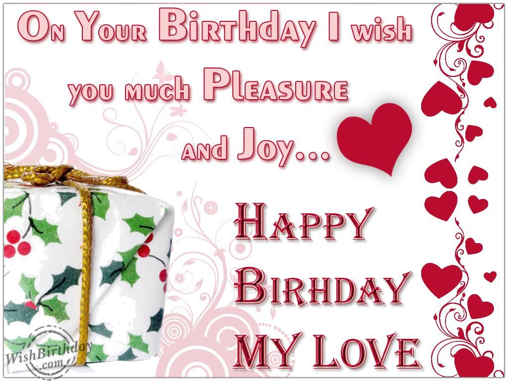 happy birthday to you my love ; 271913-On-Your-Birthday-I-Wish-You-Much-Pleasure-And-Joy-Happy-Birthday-My-Love