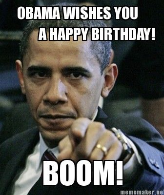 happy birthday todd meme ; 3e5ac7961b1c50a7349be6dc9a9b56d7--marching-band-memes-obama-meme