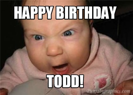 happy birthday todd meme ; 4524444