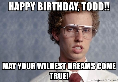 happy birthday todd meme ; 53069154