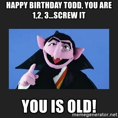 happy birthday todd meme ; 65962596