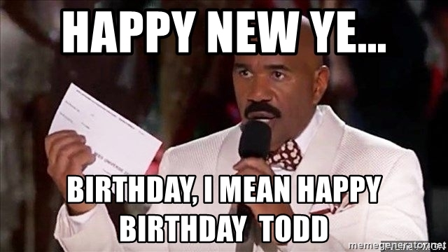 happy birthday todd meme ; 74106594