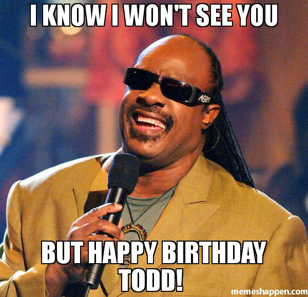 happy birthday todd meme ; d589998f3d84b348f5b869d1c372f6dc