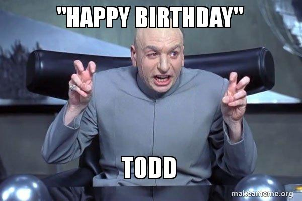 happy birthday todd meme ; happy-birthday-todd-jzn2e2