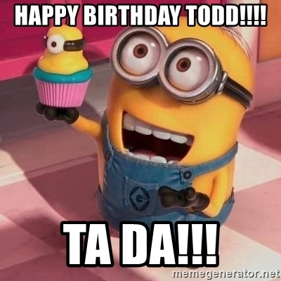 happy birthday todd meme ; happy-birthday-todd-ta-da