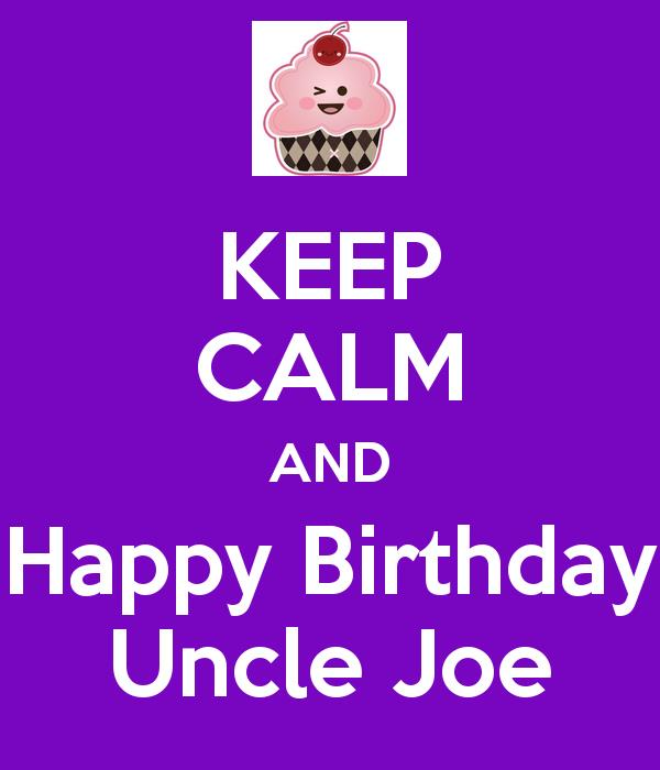 happy birthday uncle joe ; keep-calm-and-happy-birthday-uncle-joe