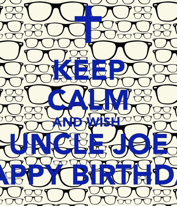 happy birthday uncle joe ; keep-calm-and-wish-uncle-joe-happy-birthday