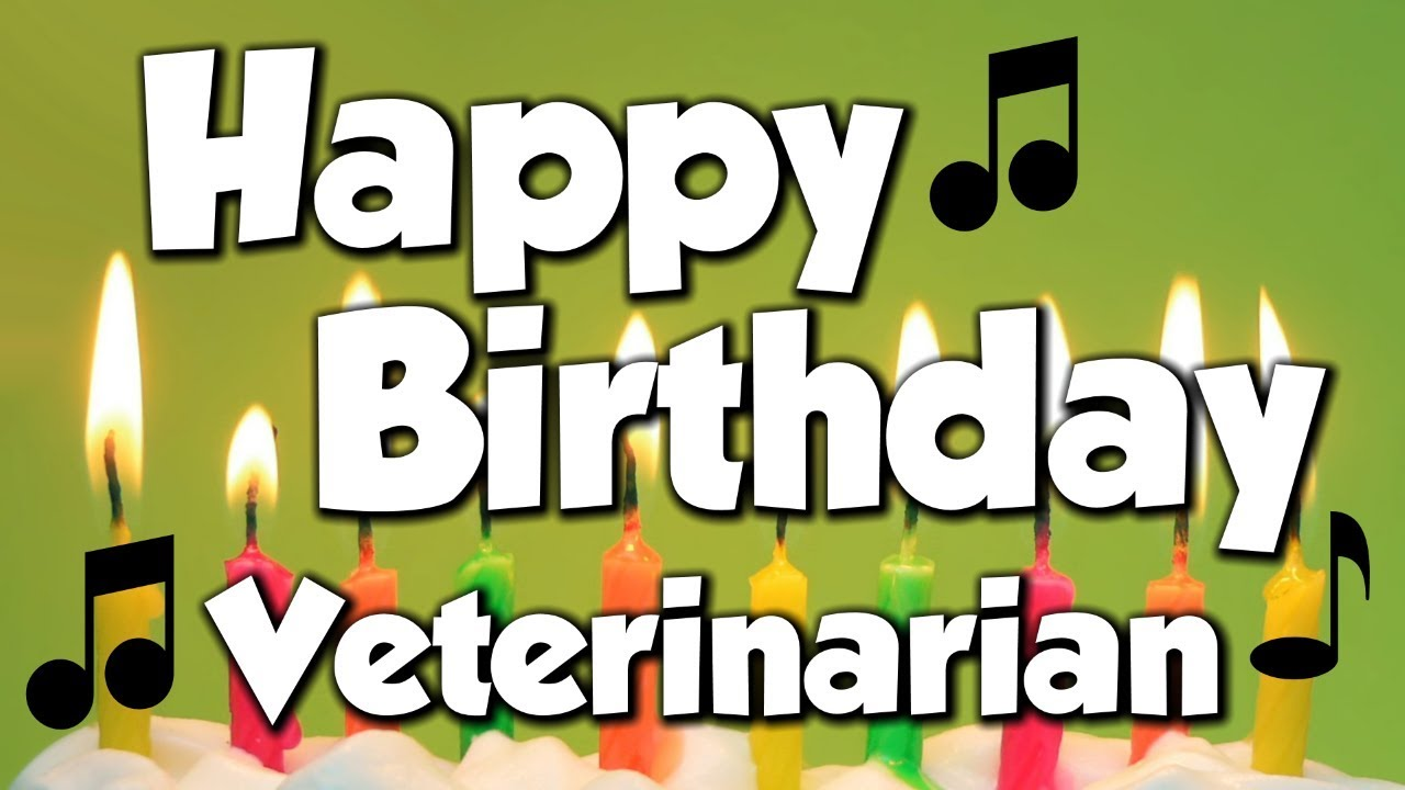 happy birthday veterinarian ; maxresdefault