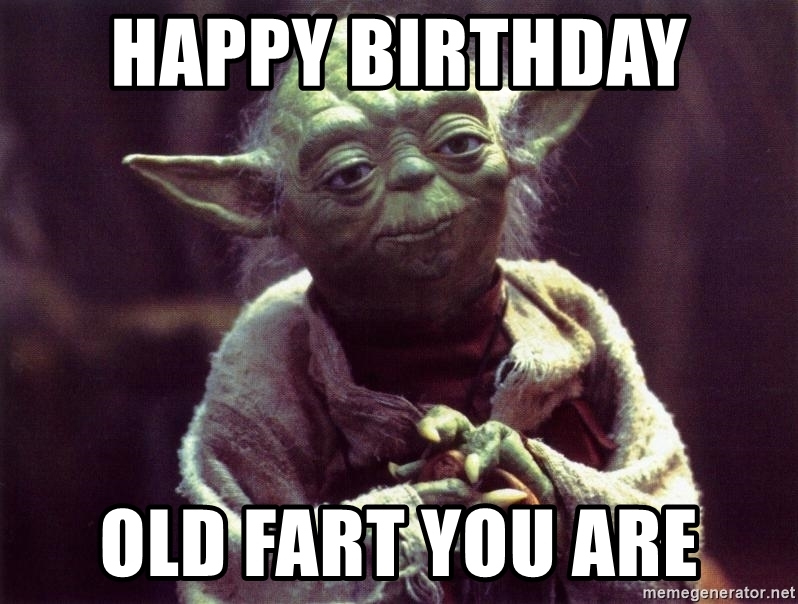 happy birthday you old fart ; 54817052