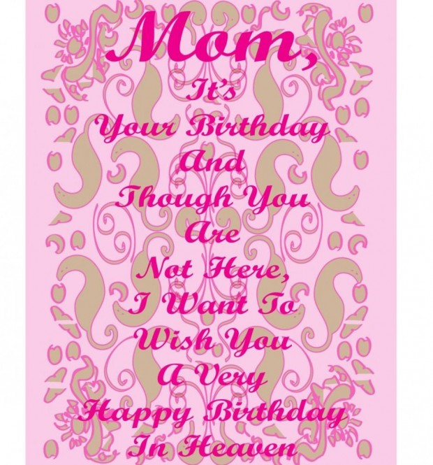 i want to wish my mother a happy birthday ; Mom-Its-Your-Birthday-And-Though-You-Are-Net-Here-I-Want-To-Wish-You-A-Very-Happy-Birthday-In-Heaven