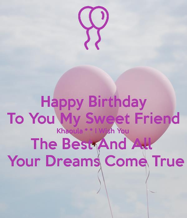 i wish you all the best for your birthday ; happy-birthday-to-you-my-sweet-friend-khaoula-i-wish-you-the-best-and-all-your-dreams-come-true