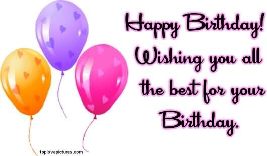 i wish you all the best for your birthday ; happy-birthday-wishing-you-all-the-best-for-your-birthday