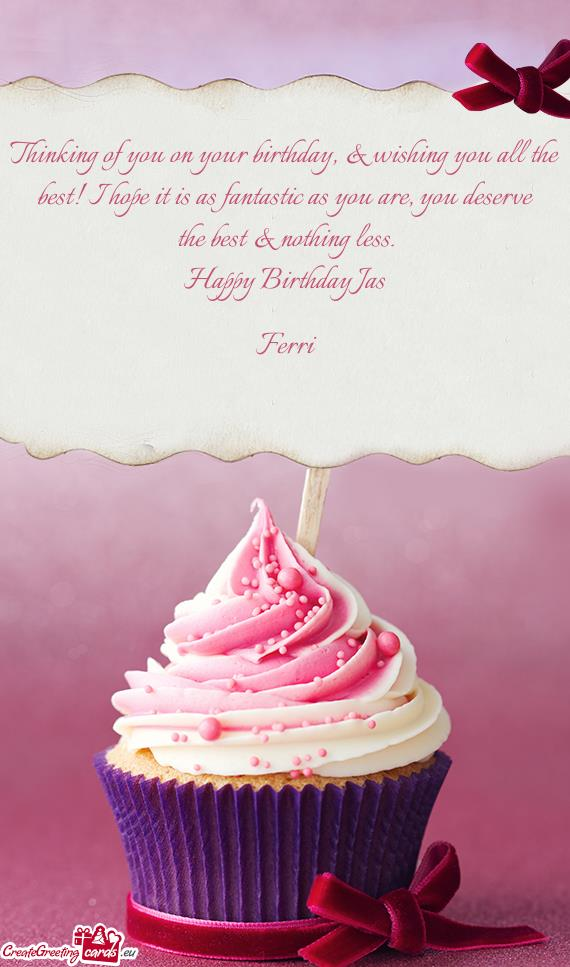 i wish you all the best for your birthday ; thinking-of-you-on-your-birthday--wishing-you-all-the-best-i-hope-it-is-as-fantastic-as-you-are