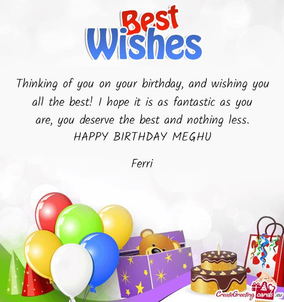 i wish you all the best for your birthday ; you-deserve-the-best-and-nothing-less