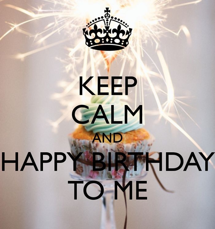 keep calm and happy birthday ; 164454-Keep-Calm-And-Happy-Birthday-To-Me