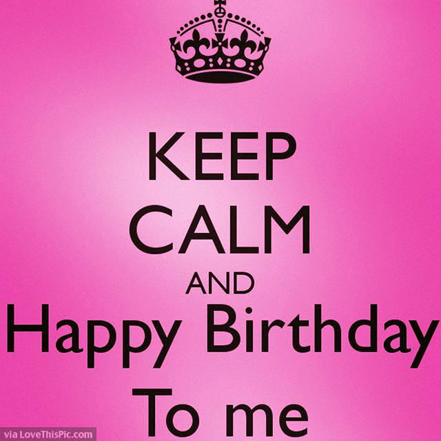 keep calm and happy birthday ; 200088-Keep-Calm-And-Happy-Birthday-To-Me-Quote