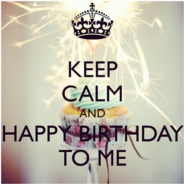 keep calm and happy birthday ; 207019-Keep-Calm-And-Happy-Birthday-To-Me