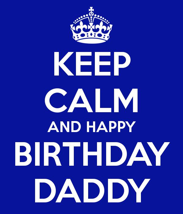 keep calm and happy birthday ; 264479-Keep-Calm-And-Happy-Birthday-Daddy