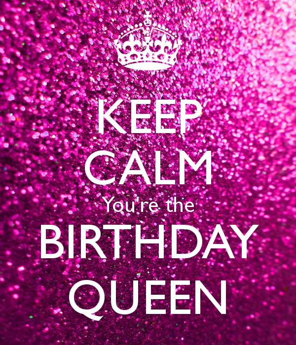keep calm and happy birthday ; happy-birthday-quotes-ideas-keep-calm-youre-the-birthday-queen