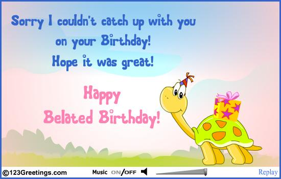 late happy birthday message ; Sorry-I-Couldnt-Catch-Up-With-You-On-Your-Birthday-Happy-Belated-Birthday-Card