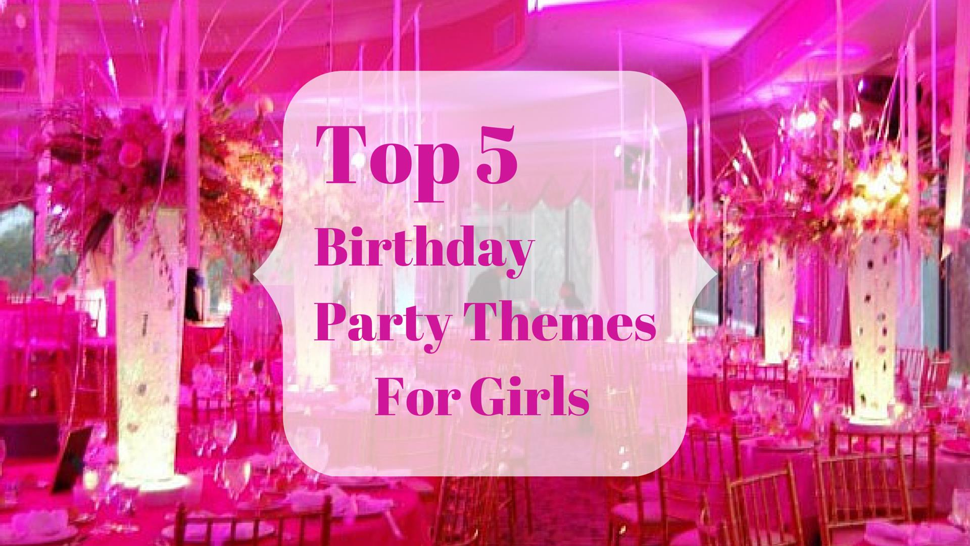 latest birthday party themes ; Top-5-Girl-Party-Themes