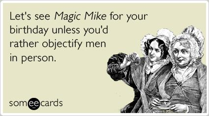magic mike birthday card ; magic-mike-men-stripper-birthday-ecards-someecards