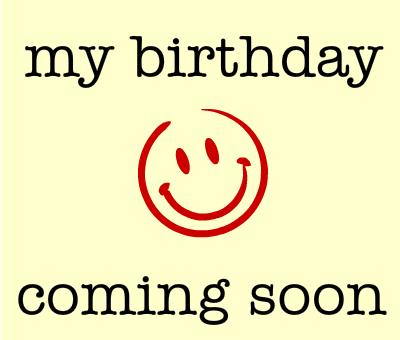 my birthday is coming soon wallpaper ; 162699