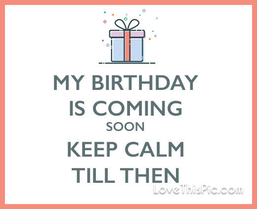 my birthday is coming soon wallpaper ; 323526-My-Birthday-Is-Coming-