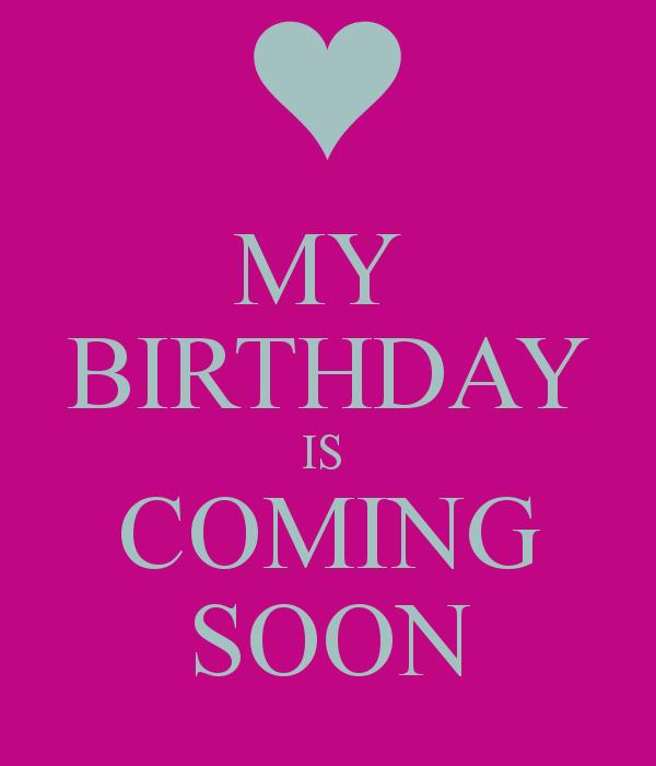 my birthday is coming soon wallpaper ; 5WqzxK0
