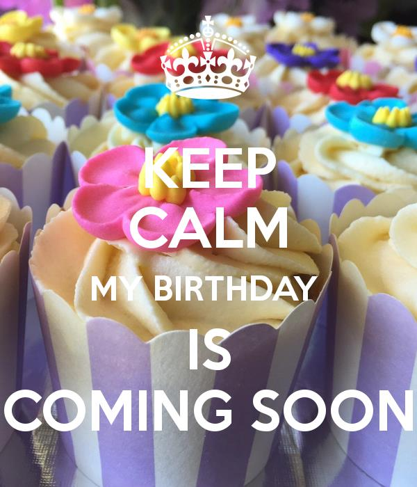 my birthday is coming soon wallpaper ; KEEP-CALM-MY-BIRTHDAY-IS-COMING-SOON-wallpaper-wp5406523