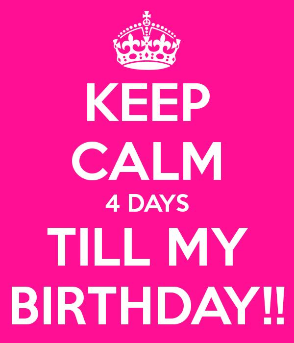 my birthday is coming soon wallpaper ; keep-calm-4-days-till-my-birthday